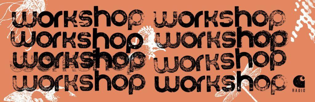 Carhartt WIP Radio - Workshop